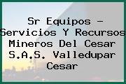 Sr Equipos - Servicios Y Recursos Mineros Del Cesar S.A.S. Valledupar Cesar
