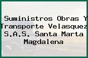 Suministros Obras Y Transporte Velasquez S.A.S. Santa Marta Magdalena