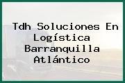Tdh Soluciones En Logística Barranquilla Atlántico