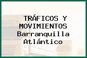 TRÁFICOS Y MOVIMIENTOS Barranquilla Atlántico