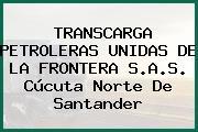 TRANSCARGA PETROLERAS UNIDAS DE LA FRONTERA S.A.S. Cúcuta Norte De Santander