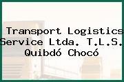 Transport Logistics Service Ltda. T.L.S. Quibdó Chocó