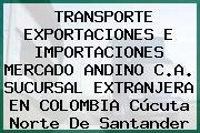 TRANSPORTE EXPORTACIONES E IMPORTACIONES MERCADO ANDINO C.A. SUCURSAL EXTRANJERA EN COLOMBIA Cúcuta Norte De Santander