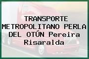 TRANSPORTE METROPOLITANO PERLA DEL OTÚN Pereira Risaralda