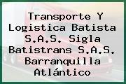 Transporte Y Logistica Batista S.A.S. Sigla Batistrans S.A.S. Barranquilla Atlántico