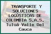 TRANSPORTE Y SOLUCIONES LOGÚSTICAS DE COLOMBIA S.A.S. Tuluá Valle Del Cauca