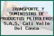 TRANSPORTE Y SUMINISTRO DE PRODUCTOS PETROLEROS S.A.S. Cali Valle Del Cauca