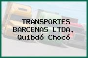 TRANSPORTES BARCENAS LTDA. Quibdó Chocó