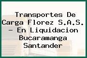 Transportes De Carga Florez S.A.S. - En Liquidacion Bucaramanga Santander