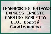 TRANSPORTES ESIVANS EXPRESS ERNESTO GARRIDO BARLETTA E.U. Bogotá Cundinamarca