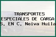 TRANSPORTES ESPECIALES DE CARGA S. EN C. Neiva Huila