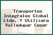 Transportes Integrales Global Ltda. Y Utilizara Valledupar Cesar