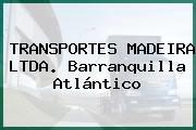 TRANSPORTES MADEIRA LTDA. Barranquilla Atlántico