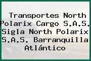 Transportes North Polarix Cargo S.A.S. Sigla North Polarix S.A.S. Barranquilla Atlántico