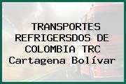 TRANSPORTES REFRIGERSDOS DE COLOMBIA TRC Cartagena Bolívar