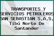 TRANSPORTES Y SERVICIOS PETROLEROS SAN SEBASTIAN S.A.S. Tibú Norte De Santander