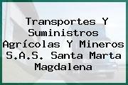 Transportes Y Suministros Agrícolas Y Mineros S.A.S. Santa Marta Magdalena