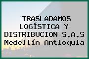 TRASLADAMOS LOGÍSTICA Y DISTRIBUCION S.A.S Medellín Antioquia