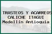 TRASTEOS Y ACARREOS CALICHE ITAGUI Medellín Antioquia