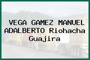 VEGA GAMEZ MANUEL ADALBERTO Riohacha Guajira