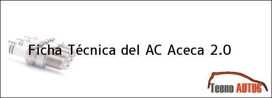 Ficha Técnica del <i>AC Aceca 2.0</i>