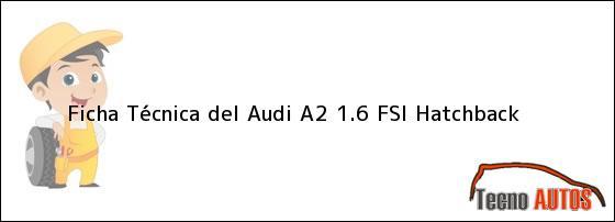 Ficha Técnica del <i>Audi A2 1.6 FSI Hatchback</i>