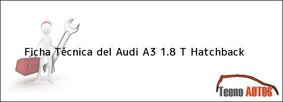 Ficha Técnica del <i>Audi A3 1.8 T Hatchback</i>