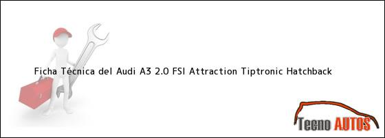 Ficha Técnica del <i>Audi A3 2.0 FSI Attraction Tiptronic Hatchback</i>