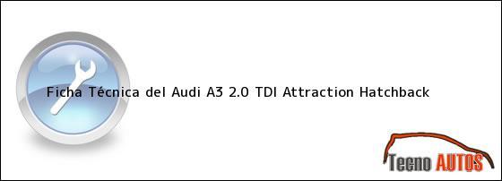 Ficha Técnica del <i>Audi A3 2.0 TDI Attraction Hatchback</i>