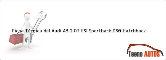 Ficha Técnica del <i>Audi A3 2.0T FSI Sportback DSG Hatchback</i>