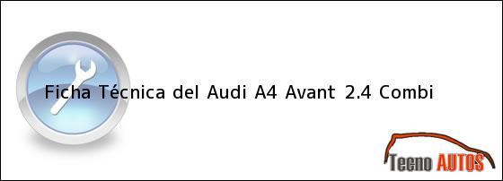 Ficha Técnica del <i>Audi A4 Avant 2.4 Combi</i>