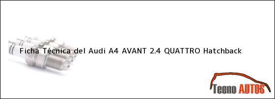 Ficha Técnica del <i>Audi A4 AVANT 2.4 QUATTRO Hatchback</i>