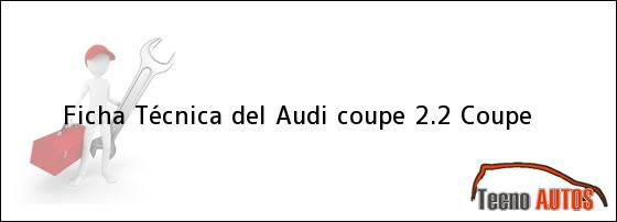 Ficha Técnica del Audi Coupe 2.2 Coupe
