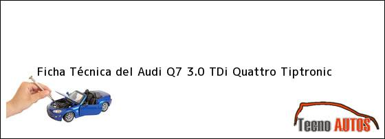Ficha Técnica del Audi Q7 3.0 TDi Quattro Tiptronic