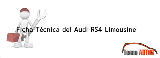 Ficha Técnica del <i>Audi RS4 Limousine</i>