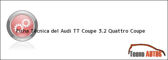 Ficha Técnica del <i>Audi TT Coupe 3.2 Quattro Coupe</i>