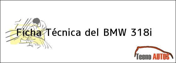 Ficha Técnica del BMW 318i