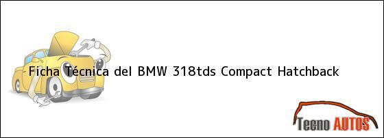 Ficha Técnica del BMW 318tds Compact Hatchback