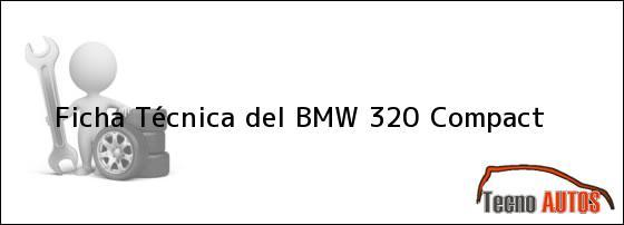 Ficha Técnica del <i>BMW 320 Compact</i>