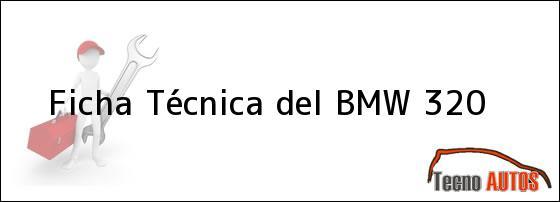 Ficha Técnica del <i>BMW 320</i>