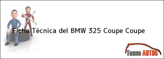 Ficha Técnica del <i>BMW 325 Coupe Coupe</i>