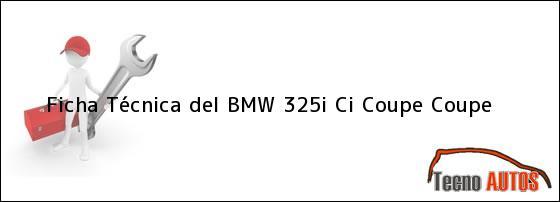 Ficha Técnica del <i>BMW 325i Ci Coupe Coupe</i>
