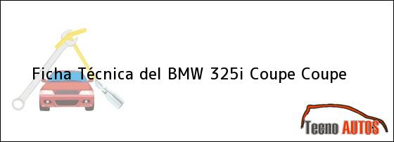 Ficha Técnica del <i>BMW 325i Coupe Coupe</i>