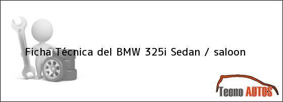 Ficha Técnica del BMW 325i Sedan / saloon