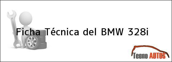Ficha Técnica del <i>BMW 328i</i>