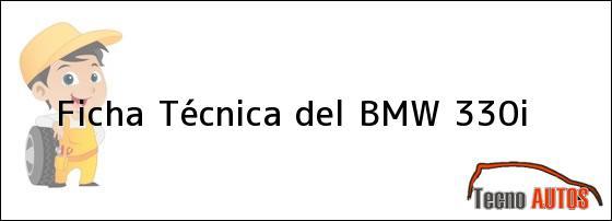 Ficha Técnica del <i>BMW 330i</i>