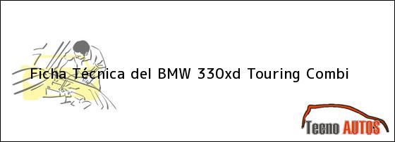Ficha Técnica del <i>BMW 330xd Touring Combi</i>