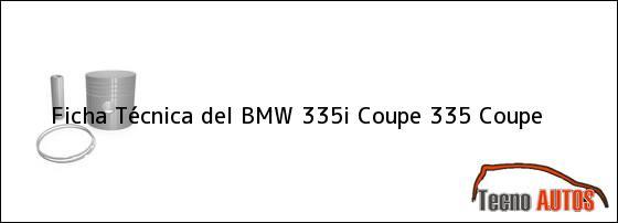 Ficha Técnica del <i>BMW 335i Coupe 335 Coupe</i>