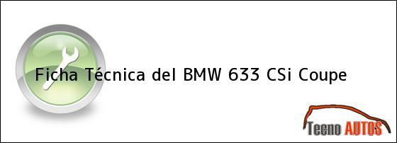 Ficha Técnica del <i>BMW 633 CSi Coupe</i>