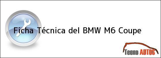 Ficha Técnica del <i>BMW M6 Coupe</i>
